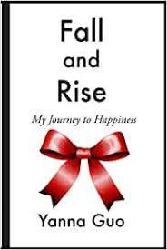 Fall and Rise: My Journey to Happiness: Guo, Yanna: 9780997030501:  Amazon.com: Books