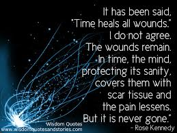 time heals all wounds but it is never gone wisdom quotes stories