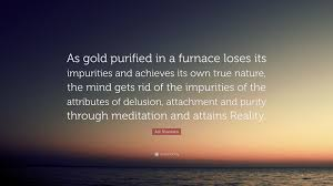 """adi shankara quote """"as gold purified in a furnace loses its"""