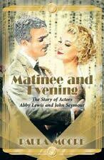 Matinee and Evening : The Story of Actors Abby Lewis and John ...