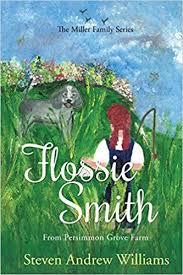 FLOSSIE SMITH: From Persimmon Grove Farm - Volume 1: Steven Andrew ...