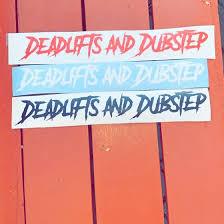 Shop Deadlifts Dubstep
