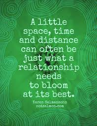 a little space time and distance can often be just what a