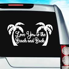 Love You To The Beach And Back Palm Trees Car Window Decal Sticker