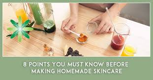 must know before making homemade skincare
