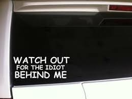 Watch Out Idiot Behind Me Car Decal Vinyl Sticker 6 E64 Funny Quotes Phrases Ebay
