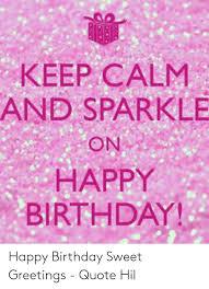 keep calm and sparkle on happy birthday happy birthday sweet