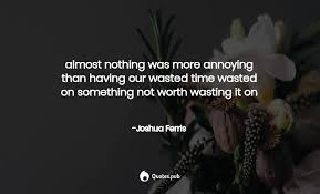 almost nothing was more annoying than joshua ferris quotes pub