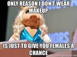 only reason i don t wear makeup is just