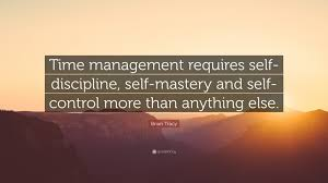 "brian tracy quote ""time management requires self discipline self"