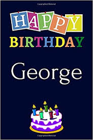 Happy Birthday George Notebook 6x9 Lined Journal 120 Pages Soft Cover An Appreciation Gift Gift For Men Boys Unique Present Personalised Name Notebook For Men Boys Unique Birthday Journals 9781690774976 Amazon Com Books