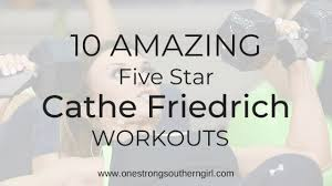 ten cathe friedrich workouts that ll