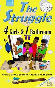 The Struggle: 4 Girls & 1 Bathroom (#TheStruggleBooks Book 2) - Kindle  edition by Smith, Patrice, Smith, Shannon, Smith, Charity, Smith, Faith,  Smith, Donna, Smith, Faith, Smith, Patrice, Smith, Jermaine, Anderson,  Marie.