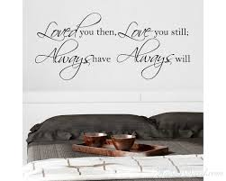 Loved You Then Love You Still Always Have Always Will Wall Decal Bedroom Vinyl Wall Quote