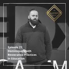 Episode 21: Dominique Smith - Restorative Practices in Education | The  Illuminate Podcast