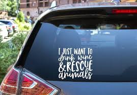 Car Window Decal I Just Want To Drink Wine Rescue Animals Car Window Decals Window Decals Car Window
