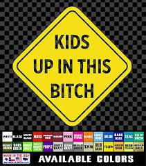 Kids Up In This Bitch Sticker Children Kids Sign Car Truck Mini Van Vinyl Decal Ebay