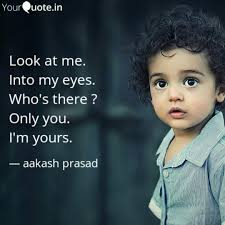 Look at me. Into my eyes.... | Quotes & Writings by aakash prasad |  YourQuote
