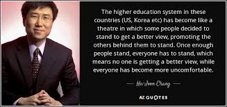 ha joon chang quote the higher education system in these