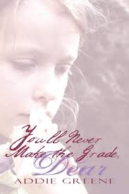 You'll Never Make the Grade, Dear: Amazon.co.uk: Greene, Addie:  9781413797473: Books