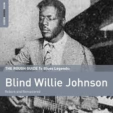 Proper Music The Rough Guide to Blind Willie Johnson