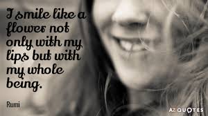 rumi quote i smile like a flower not only my lips