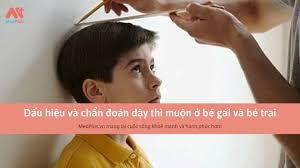 Dấu hiệu và chẩn đoán dậy thì muộn ở bé gái và bé trai - Medplus.vn