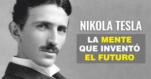 Nikola Tesla: La mente que inventó el futuro