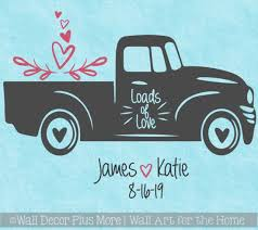 Personalized Vinyl Decals Loads Of Love Vintage Pickup Wedding Home Decor