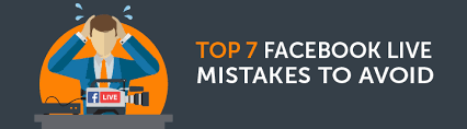 top 7 facebook live mistakes to avoid