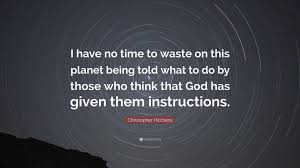 "christopher hitchens quote ""i have no time to waste on this"