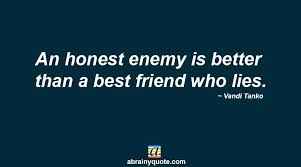 fake friend quotes on an honest enemy abrainyquote
