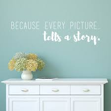 Because Every Picture Tells A Story Vinyl Quote Decal Wall Decor Dee Cal Frenzy Wall Decor
