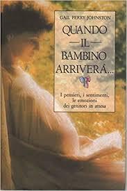 Quando il bambino arriverà...: Gail Perry Johnston: 9788834407158:  Amazon.com: Books