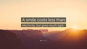 """abbe pierre quote """"a smile costs less than electricity but gives"""
