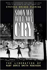 Soon We Will Not Cry: The Liberation of Ruby Doris Smith Robinson: Fleming,  Cynthia: 8580000830729: Amazon.com: Books