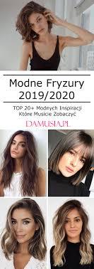 Modne Fryzury Damskie 2019 2020 Top 20 Inspiracji Ktore Sa Na