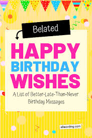 the big list of belated birthday wishes com
