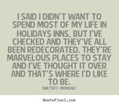 life quote i said i didn t want to spend most of my life in