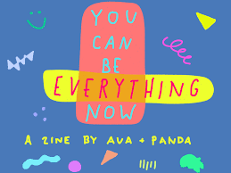You Can Be Everything Now -- The ZINE — Ava Cole