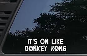 Amazon Com High Viz Inc It S On Like Donkey Kong 8 X 2 1 2 Die Cut Vinyl Decal For Cars Trucks Windows Boats Tool Boxes Etc Not Printed Automotive