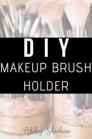 diy makeup brush holder abby sheehan