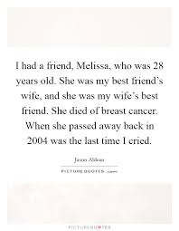 i had a friend melissa who was years old she was my best