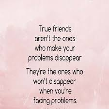 true friends who make your problem true friends bff quotes