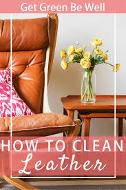 how to clean leather get green be well