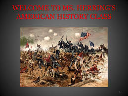 WELCOME TO MS. HERRING'S AMERICAN HISTORY CLASS ppt download