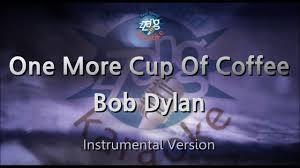 Bob Dylan-One More Cup Of Coffee (MR) (Karaoke Version) [ZZang ...
