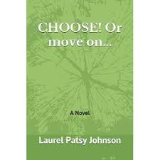 Choose! or Move On... by Laurel Patsy Johnson