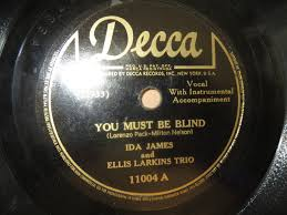 Ida James And The Ellis Larkins Trio - You Must Be Blind / I Won't Say I  Will, But I Won't (1945, Shellac) | Discogs