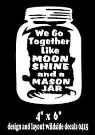 We Go Together Like Moonshine And A Mason Jar Vinyl Decal Window Sticker Ebay